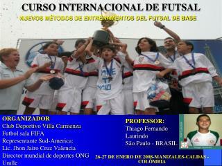 ORGANIZADOR Club Deportivo Villa Carmenza Futbol sala FIFA  Representante Sud-America:  Lic. Jhon Jairo Cruz Valencia Di