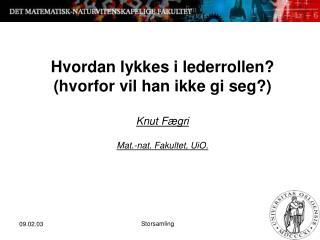 Hvordan lykkes i lederrollen? (hvorfor vil han ikke gi seg?) Knut Fægri Mat.-nat. Fakultet, UiO.