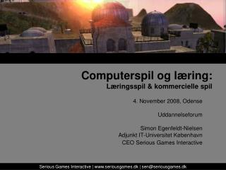 4. November 2008, Odense Uddannelseforum Simon Egenfeldt-Nielsen Adjunkt IT-Universitet København