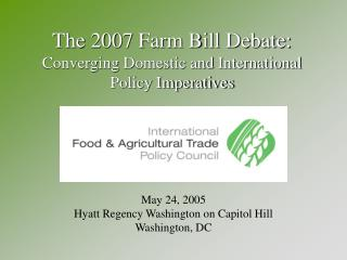 The 2007 Farm Bill Debate : Converging Domestic and International  Policy Imperatives