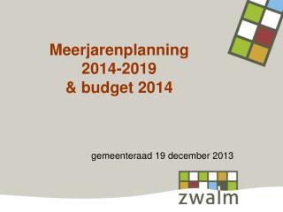 Meerjarenplanning  2014-2019 & budget 2014
