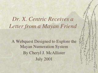 Dr. X. Centric Receives a Letter from a Mayan Friend