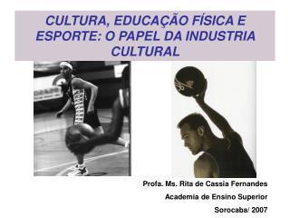 CULTURA, EDUCA��O F�SICA E ESPORTE: O PAPEL DA INDUSTRIA CULTURAL