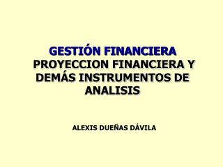 GESTI N FINANCIERA  PROYECCION FINANCIERA Y DEM S INSTRUMENTOS DE ANALISIS