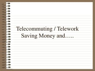 Telecommuting / Telework Saving Money and�..