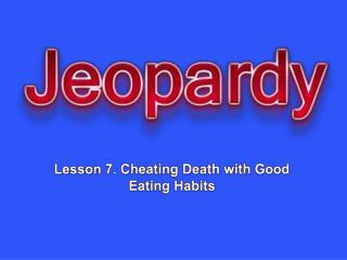 Lesson 7. Cheating Death with Good Eating Habits