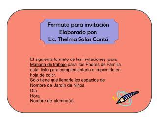 Formato para invitaci�n Elaborado por: Lic. Thelma Salas Cant�