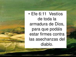 Efe 6:11  Vest os de toda la armadura de Dios,  para que pod is estar firmes contra las asechanzas del diablo.