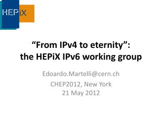 """From IPv4 to eternity"": the HEPiX IPv6 working group"