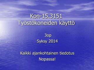 Kon-15.3151 Ty�st�koneiden k�ytt�