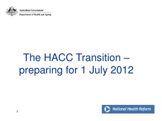 The HACC Transition   preparing for 1 July 2012