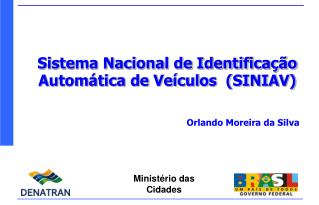 Sistema Nacional de Identificação Automática de Veículos  (SINIAV) Orlando Moreira da Silva