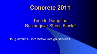 Concrete 2011  Time to Dump the  Rectangular Stress Block