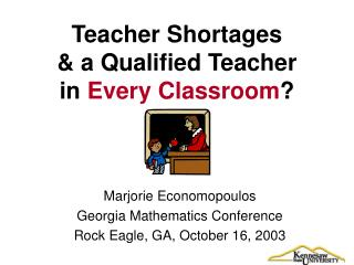 Teacher Shortages  & a Qualified Teacher  in  Every Classroom ?