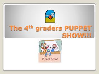 The  4 th  graders PUPPET SHOW!!!