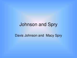 Johnson and Spry