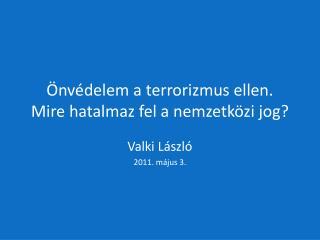 Önvédelem a terrorizmus ellen. Mire hatalmaz fel a nemzetközi jog?
