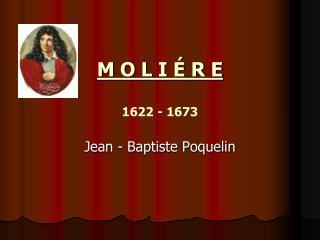 M O L I É R E 1622 - 1673