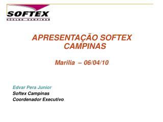 APRESENTAÇÃO SOFTEX CAMPINAS Marilia  – 06/04/10 Edvar Pera Junior Softex Campinas