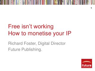 Free isn't working How to monetise your IP