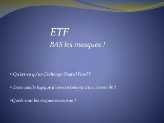 ETF BAS les masques !