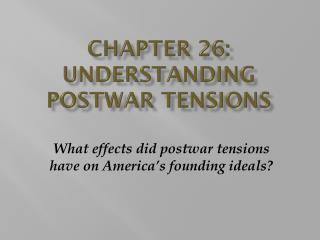 Chapter 26: Understanding Postwar Tensions