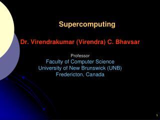 Dr. Virendrakumar (Virendra) C. Bhavsar Professor  Faculty of Computer Science
