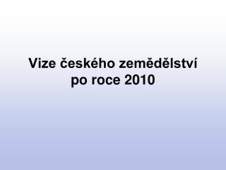 Vize českého zemědělství  po roce 2010