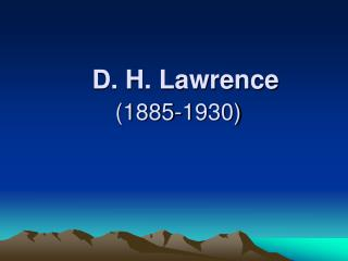 D. H. Lawrence  1885-1930