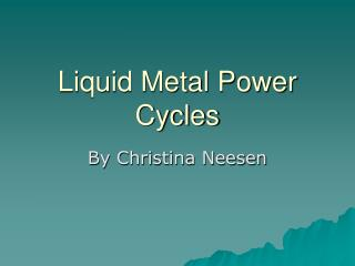 Liquid Metal Power Cycles
