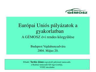 Európai Uniós pályázatok a gyakorlatban A GÉMOSZ évi rendes közgyűlése  Budapest Vajdahunyadvára