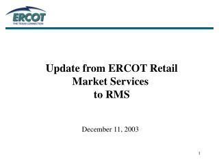 Update from ERCOT Retail  Market Services  to RMS December 11, 2003