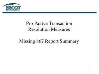 Pro-Active Transaction  Resolution Measures  Missing 867 Report Summary