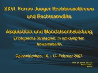 XXVI. Forum Junger Rechtanw ltinnen und Rechtsanw lte  Akquisition und Mandatsentwicklung   Erfolgreiche Strategien im u