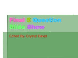 Final 5  Question Slide Show