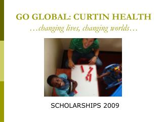 GO GLOBAL: CURTIN HEALTH …changing lives, changing worlds…