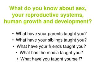 What do you know about sex, your reproductive systems, human growth and development?