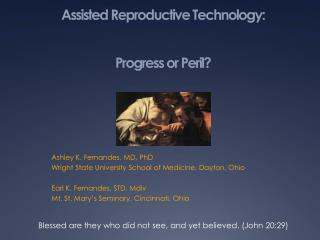 Assisted Reproductive Technology:  Progress or Peril?