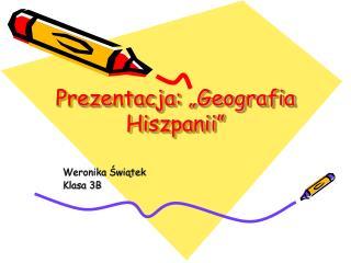 """Prezentacja: """"Geografia Hiszpanii"""""""