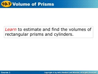 Learn  to estimate and find the volumes of rectangular prisms and cylinders.