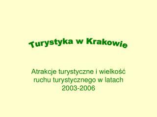 Atrakcje turystyczne i wielkość ruchu turystycznego w latach 2003-2006