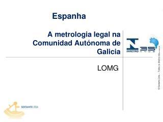 A metrologia legal na  Comunidad Aut�noma de Galicia