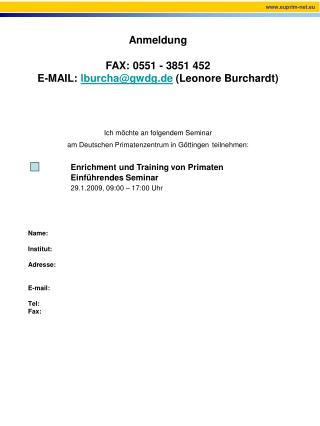 Anmeldung FAX: 0551 - 3851 452 E-MAIL:  lburcha@gwdg.de  (Leonore Burchardt)