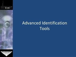 Advanced Identification  Tools