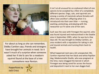 For about as long as she can remember, Debby Cantlon says, friends and strangers have brought her animals in need. So it