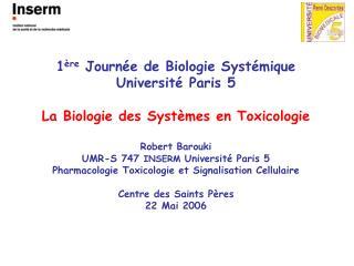 1 re Journ e de Biologie Syst mique Universit  Paris 5  La Biologie des Syst mes en Toxicologie  Robert Barouki UMR-S 74