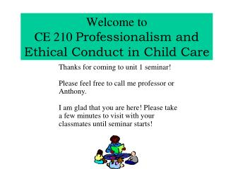 Welcome to  CE 210  Professionalism and Ethical Conduct in Child Care