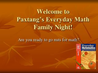 Welcome to  Paxtang�s Everyday Math Family Night!