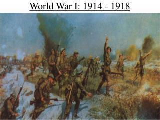 World War I: 1914 - 1918