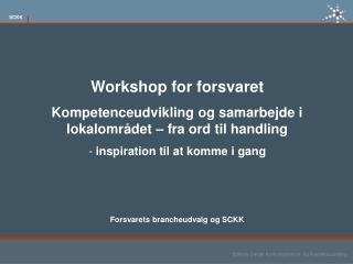 Workshop for forsvaret Kompetenceudvikling og samarbejde i lokalområdet – fra ord til handling